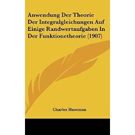 Anwendung Der Theorie Der Integralgleichungen Auf Einige Randwertaufgaben in Der Funktionetheorie (1907) - Charles Haseman