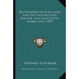 Die Volkerrechtliche Lehre Von Der Piraterie Und Den Ihr Gleichgestellten Verbrechen (1907) - Gerhard Schlikker