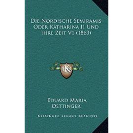 Die Nordische Semiramis Oder Katharina II Und Ihre Zeit V1 (1863) - Eduard Maria Oettinger
