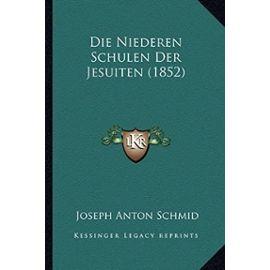 Die Niederen Schulen Der Jesuiten (1852) - Unknown
