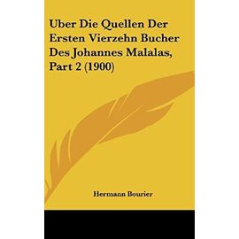 Uber Die Quellen Der Ersten Vierzehn Bucher Des Johannes Malalas, Part 2 (1900) - Hermann Bourier