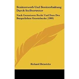Besitzerwerb Und Besitzerhaltung Durch Stellvertreter: Nach Gemeinem Recht Und Dem Des Burgerlichen Gesetzbuchs (1900) - Unknown