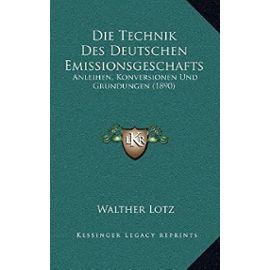 Die Technik Des Deutschen Emissionsgeschafts: Anleihen, Konversionen Und Grundungen (1890) - Unknown