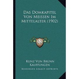 Das Domkapitel Von Meissen Im Mittelalter (1902) - Kauffungen, Kunz Von Brunn