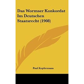 Das Wormser Konkordat Im Deutschen Staatsrecht (1908) - Unknown