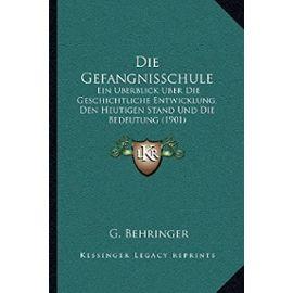Die Gefangnisschule: Ein Uberblick Uber Die Geschichtliche Entwicklung, Den Heutigen Stand Und Die Bedeutung (1901) - Unknown