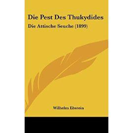 Die Pest Des Thukydides: Die Attische Seuche (1899) - Wilhelm Ebstein