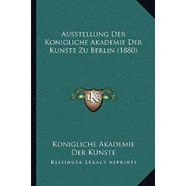 Ausstellung Der Konigliche Akademie Der Kunste Zu Berlin (1880) - Konigliche Akademie Der Kunste