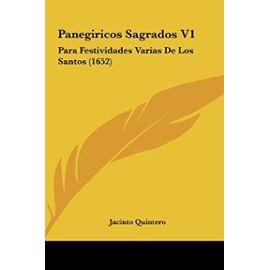 Panegiricos Sagrados V1: Para Festividades Varias de Los Santos (1652) - Unknown