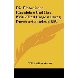 Die Platonische Ideenlehre Und Ihre Kritik Und Umgestaltung Durch Aristoteles (1868) - Unknown