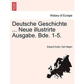 Deutsche Geschichte ... Neue illustrirte Ausgabe. Bde. 1-5. - Carl Hagen
