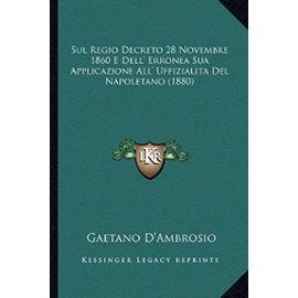 Sul Regio Decreto 28 Novembre 1860 E Dell' Erronea Sua Applicazione All' Uffizialita del Napoletano (1880) - Unknown