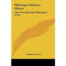 Philologus Hebraeo-Mixtus: Una Cum Spicilegio Philologico (1739) - Unknown
