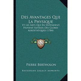 Des Avantages Que La Physique: Et Les Arts Qui En Dependent, Peuvent Retirer Des Globes Aerostatiques (1784) - Unknown