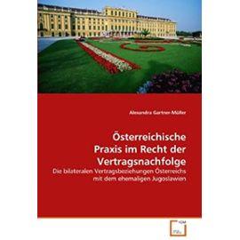 Österreichische Praxis im Recht der Vertragsnachfolge: Die bilateralen Vertragsbeziehungen Österreichs mit dem ehemaligen Jugoslawien - Alexandra Gartner-Müller