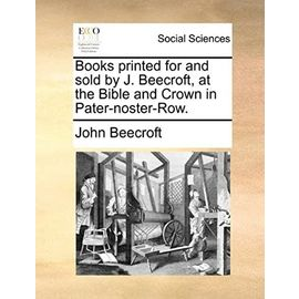 Books Printed for and Sold by J. Beecroft, at the Bible and Crown in Pater-Noster-Row - Unknown