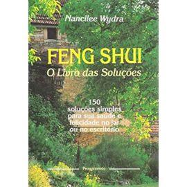 Feng Shui O Livro das Solucos - 150 solucoes simples para sua saude e felicidade no lar ou no escritorio - Nancilee Wydra