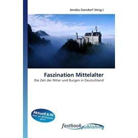 Faszination Mittelalter: Die Zeit der Ritter und Burgen in Deutschland (German Edition) - Annika Darsdorf
