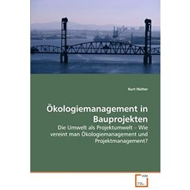 Ökologiemanagement in Bauprojekten: Die Umwelt als Projektumwelt ? Wie vereint man Ökologiemanagement und Projektmanagement? (German Edition) - Unknown