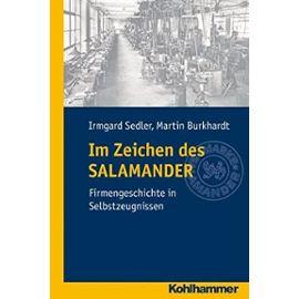 Im Zeichen Des Salamander: Eine Firmengeschichte in Selbstzeugnissen - Irmgard Sedler