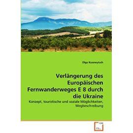 Verlängerung des Europäischen Fernwanderweges E 8 durch die Ukraine: Konzept, touristische und soziale Möglichkeiten, Wegbeschreibung (German Edition) - Kusewytsch, Olga