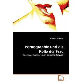 Pornographie und die Rolle der Frau: Rollenverständnis und sexuelle Gewalt (German Edition) - Unknown