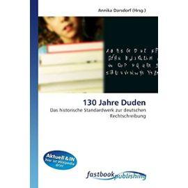 130 Jahre Duden: Das historische Standardwerk zur deutschen Rechtschreibung (German Edition) - Unknown