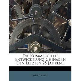 Die Kommercielle Entwickelung Chinas in Den Letzten 25 Jahren... (German Edition) - Unknown