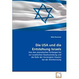 Die USA und die Entstehung Israels: Von den zionistischen Anfängen bis zur israelischen Staatswerdung und die Rolle der Vereinigten Staaten bei der Anerkennung (German Edition) - Aline Kummer