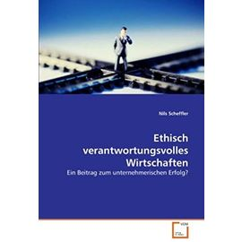 Ethisch verantwortungsvolles Wirtschaften: Ein Beitrag zum unternehmerischen Erfolg? (German Edition) - Unknown