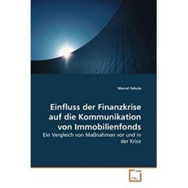 Einfluss der Finanzkrise auf die Kommunikation von Immobilienfonds: Ein Vergleich von Maßnahmen vor und in der Krise (German Edition) - Unknown