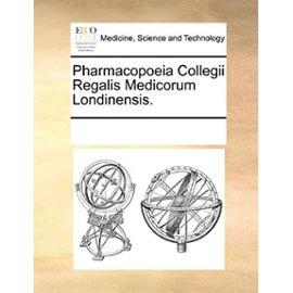 Pharmacopoeia Collegii Regalis Medicorum Londinensis. (Latin Edition) - Unknown