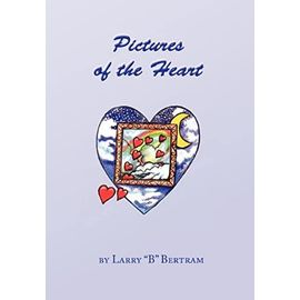 "Pictures of the Heart - Larry ""B"" Bertram"