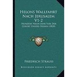 Helons Wallfahrt Nach Jerusalem V1-2: Hundert Neun Jahr VOR Der Geburt Unsers Herrn (1820) - Friedrich Strauss