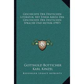 Geschichte Der Deutschen Literatur, Mit Einem Abriss Der Geschichte Der Deutschen Sprache Und Metrik (1907) - Unknown