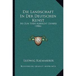 Die Landschaft in Der Deutschen Kunst: Bis Zum Tode Albrecht Durers (1886) - Unknown