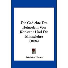 Die Gedichte Des Heinzelein Von Konstanz Und Die Minnelehre (1894) - Friedrich Hohne