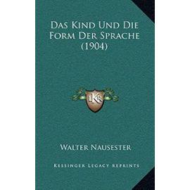 Das Kind Und Die Form Der Sprache (1904) - Walter Nausester