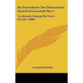 Die Fortschritte Der Hebraischen Sprachwissenschaft Part 1: Von Jehuda Chaijug Bis David Kimchi, (1898) - Unknown
