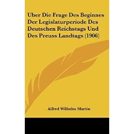 Uber Die Frage Des Beginnes Der Legislaturperiode Des Deutschen Reichstags Und Des Preuss Landtags (1906) - Unknown