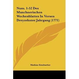 Num. 1-52 Des Munchnerischen Wochenblattes in Versen Dreyzehnter Jahrgang (1771) - Mathias Etenbueber