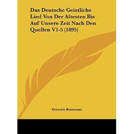 Das Deutsche Geistliche Lied Von Der Altesten Bis Auf Unsere Zeit Nach Den Quellen V1-5 (1895) - Unknown