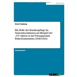 """Die Rolle der Krankenpflege im Nationalsozialismus am Beispiel der """"T4""""-Aktion  in der Tötungsanstalt Pirna-Sonnenstein (1940-1941) - Doris Freyberg"""