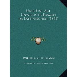 Uber Eine Art Unwilliger Fragen Im Lateinischen (1891) - Guthmann, Wilhelm