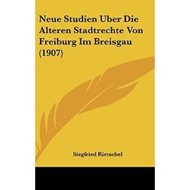 Neue Studien Uber Die Alteren Stadtrechte Von Freiburg Im Breisgau (1907) - Siegfried Rietschel