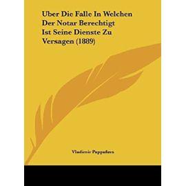 Uber Die Falle in Welchen Der Notar Berechtigt Ist Seine Dienste Zu Versagen (1889) - Unknown