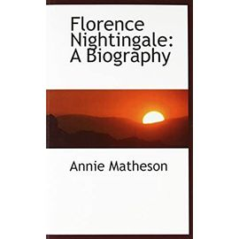 Florence Nightingale: A Biography - Annie Matheson