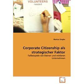 Corporate Citizenship als strategischer Faktor: Fallbeispiele von kleinen und mittleren Unternehmen (German Edition) - Unknown