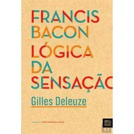 Francis Bacon Lógica da Sensação - Gilles Deleuze