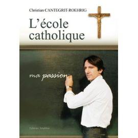 L'école Catholique - Cantegrit-Roehrig Christian
